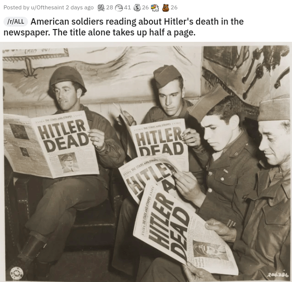 Facial expression - Posted by u/Ofthesaint 2 days ago O 28 41 3 26 Ir/ALL American soldiers reading about Hitler's death in the newspaper. The title alone takes up half a page. 26 HITLER DEAD HITLER DEAD TLE Dn ETAlS A 204396
