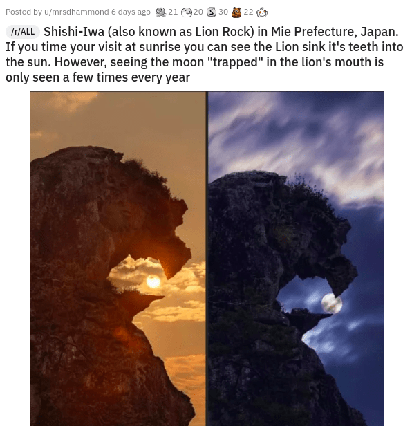 """Ecoregion - Posted by u/mrsdhammond 6 days ago 21 220 3 30 22 ITIALL Shishi-Iwa (also known as Lion Rock) in Mie Prefecture, Japan. If you time your visit at sunrise you can see the Lion sink it's teeth into the sun. However, seeing the moon """"trapped"""" in the lion's mouth is only seen a few times every year"""