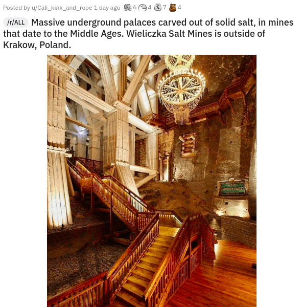 Building - Posted by u/Cali_kink_and_rope 1 day ago 2 6 e4 3 7 Ir/ALL Massive underground palaces carved out of solid salt, in mines that date to the Middle Ages. Wieliczka Salt Mines is outside of Krakow, Poland.