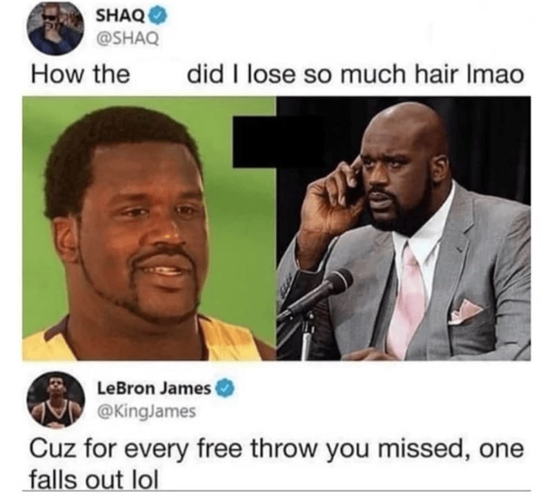Font - Forehead - SHAQ @SHAQ How the did I lose so much hair Imao LeBron James @KingJames Cuz for every free throw you missed, one falls out lol