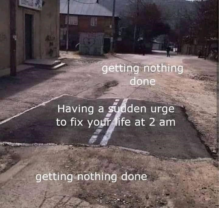 Property - getting nothing done Having a sudden urge to fix your life at 2 am getting nothing done