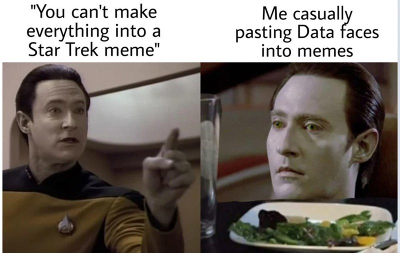 """Forehead - """"You can't make everything into a Star Trek meme"""" Me casually pasting Data faces into memes"""