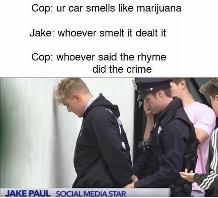 Outerwear - Cop: ur car smells like marijuana Jake: whoever smelt it dealt it Cop: whoever said the rhyme did the crime JAKE PAUL SOCIAL MEDIA STAR