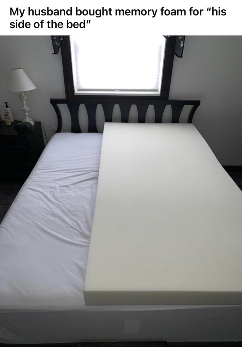 """Furniture - My husband bought memory foam for """"his side of the bed"""""""