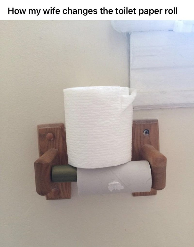 Wood - How my wife changes the toilet paper roll