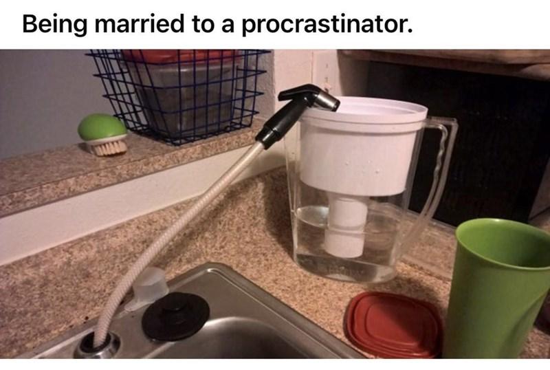Plumbing fixture - Being married to a procrastinator.