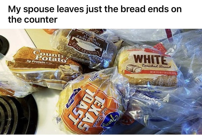 Food - My spouse leaves just the bread ends on the counter Countr Potato WHITE COUNTRY 3g Proteln - Enriched Bread MET T 225 (113 SS ) E37 Cuot2 icke Sliced EXAS DAST ON