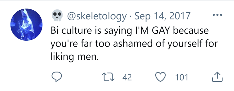 Font - @skeletology · Sep 14, 2017 Bi culture is saying l'M GAY because you're far too ashamed of yourself for liking men. •.. 27 42 101