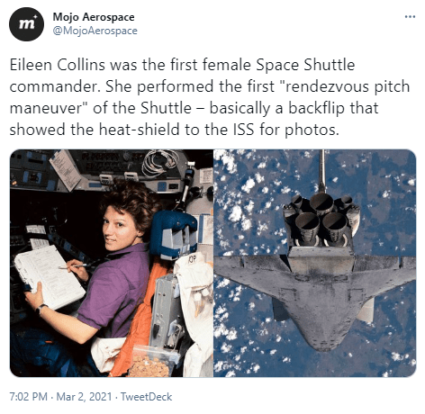 """Product - m Mojo Aerospace @MojoAerospace Eileen Collins was the first female Space Shuttle commander. She performed the first """"rendezvous pitch maneuver"""" of the Shuttle - basically a backflip that showed the heat-shield to the ISS for photos. 7:02 PM - Mar 2, 2021 - TweetDeck"""