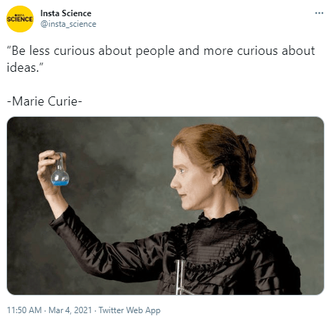 """Product - Insta Science SCIENCE @insta_science """"Be less curious about people and more curious about ideas."""" -Marie Curie- 11:50 AM - Mar 4, 2021 - Twitter Web App"""