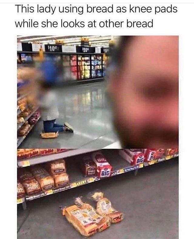 Shelf - This lady using bread as knee pads while she looks at other bread 10 20 Bit BIG BIG AKERY G A N al a bit