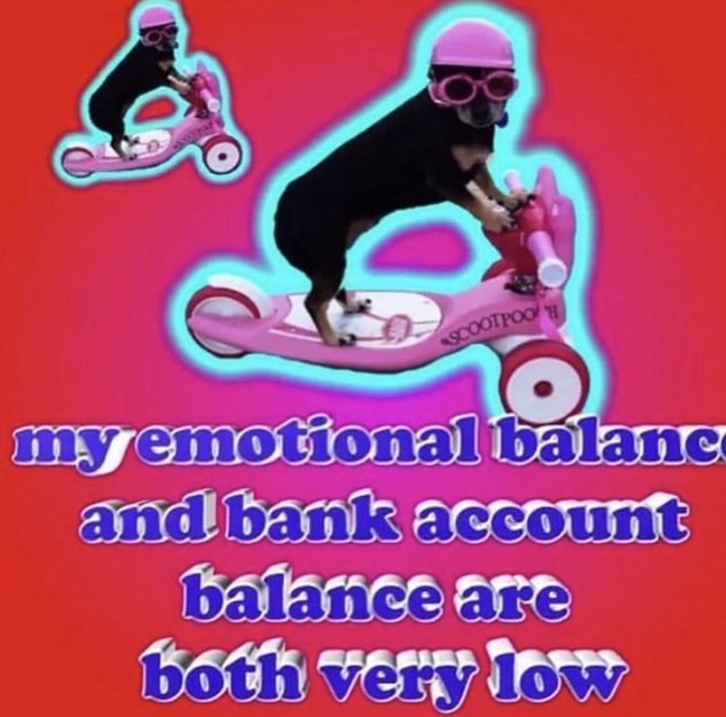 Font - SCOOTPOO H myemotional balanc and bank account balance are both very loW