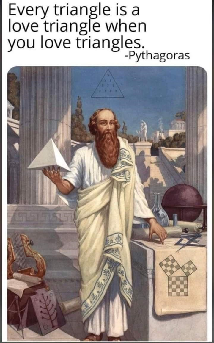 Human - Every triangle is a love triangle when you love triangles. -Pythagoras