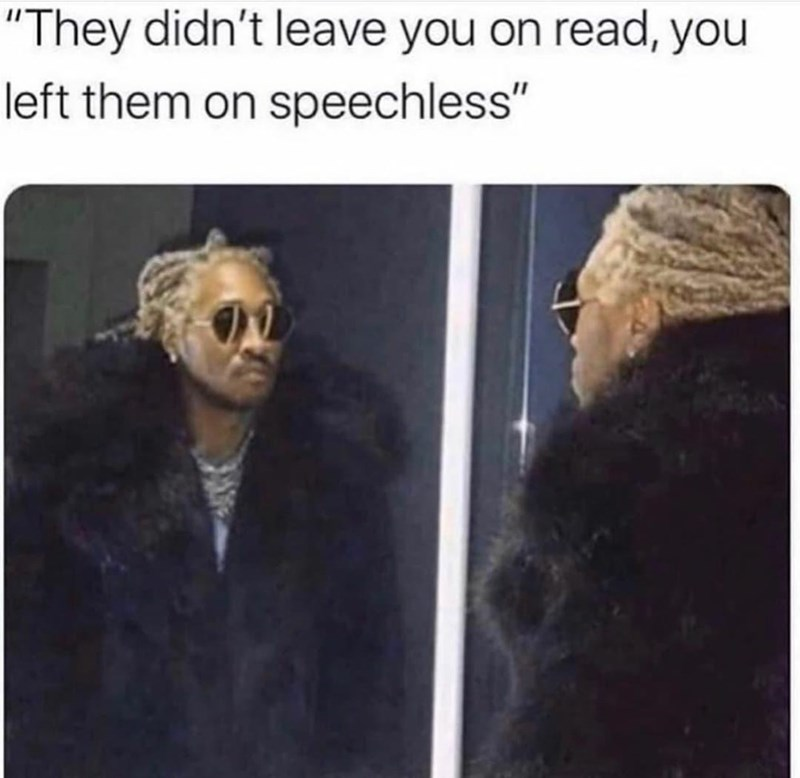 """Glasses - """"They didn't leave you on read, you left them on speechless"""""""