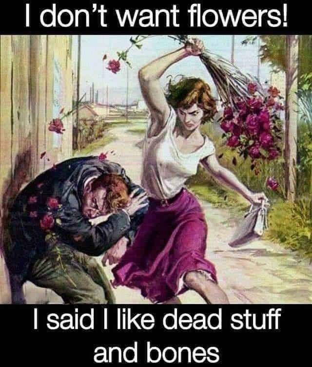 Plant - I don't want flowers! I said I like dead stuff and bones