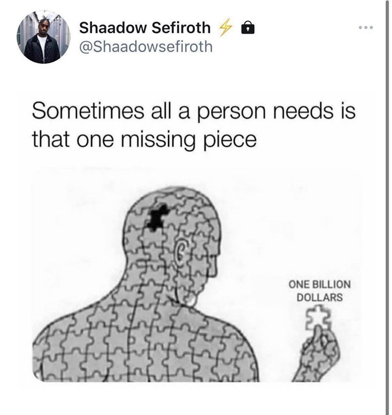 Product - Shaadow Sefiroth ... @Shaadowsefiroth Sometimes all a person needs is that one missing piece ONE BILLION DOLLARS