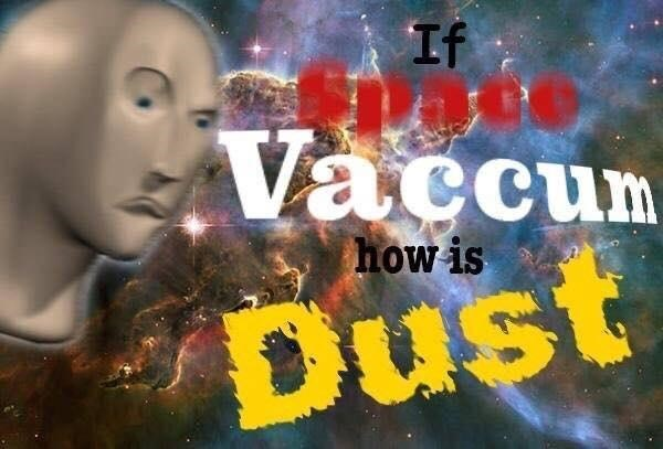 World - If Vaccum how is Dust