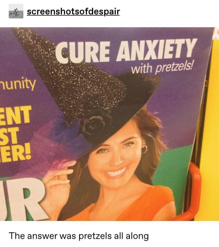Smile - screenshotsofdespair CURE ANXIETY with pretzels! nunity ENT ST ER! R The answer was pretzels all along