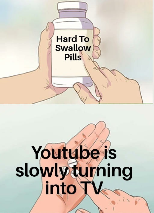 Hand - Hard To Swallow Pills Youtube is slowly turning into TV