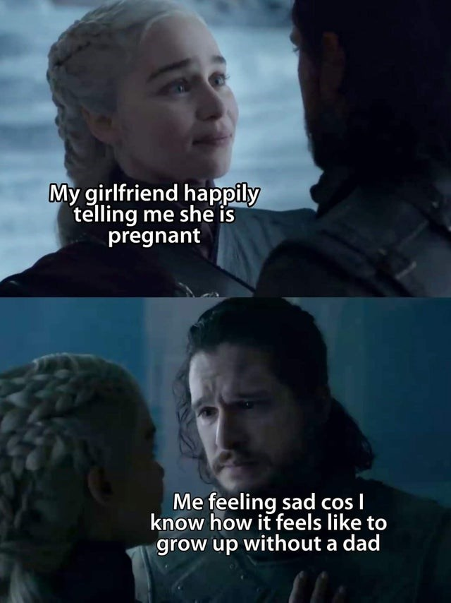 Forehead - My girlfriend happily telling me she is pregnant Me feeling sad cos I know how it feels like to grow up without a dad