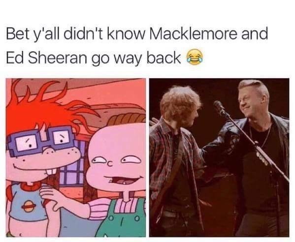Musical instrument - Bet y'all didn't know Macklemore and Ed Sheeran go way back