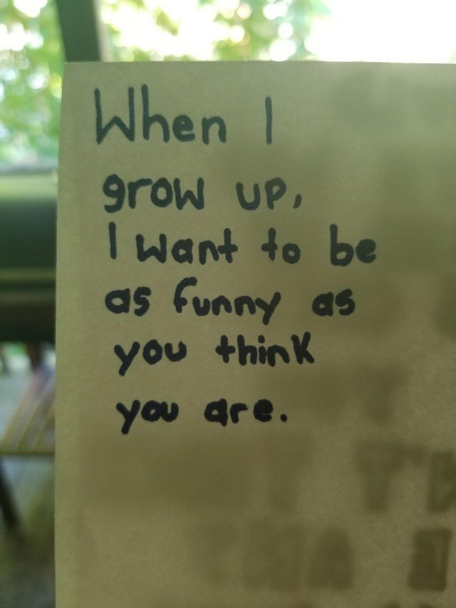Handwriting - When I grow UP, I want to be as funny as you thinK you are.