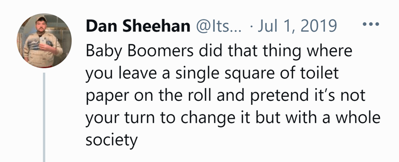 Font - Dan Sheehan @lts... · Jul 1, 2019 •.. Baby Boomers did that thing where you leave a single square of toilet paper on the roll and pretend it's not your turn to change it but with a whole society
