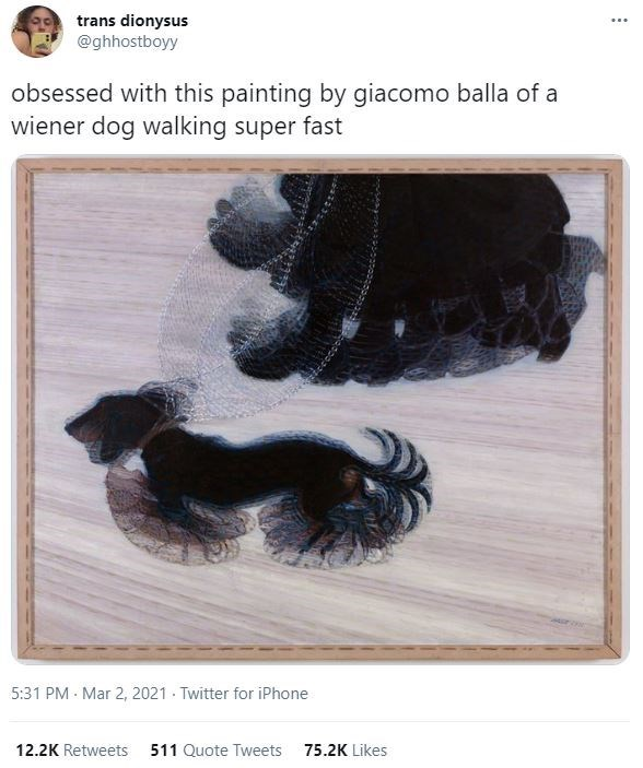 Font - trans dionysus @ghhostboyy ... obsessed with this painting by giacomo balla of a wiener dog walking super fast 5:31 PM - Mar 2, 2021 - Twitter for iPhone 12.2K Retweets 511 Quote Tweets 75.2K Likes
