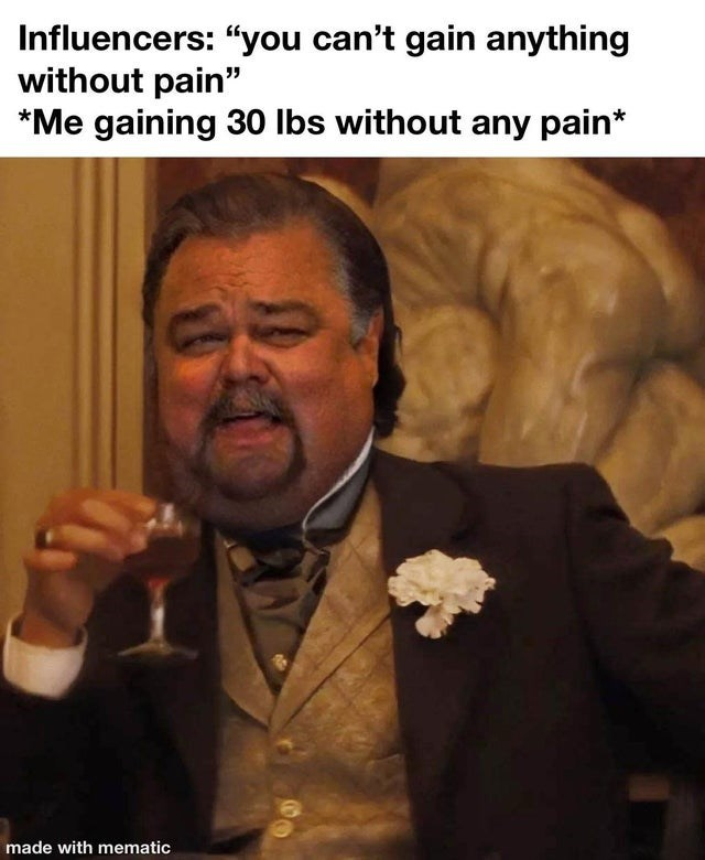 """Forehead - Influencers: """"you can't gain anything without pain"""" *Me gaining 30 Ibs without any pain* made with mematic"""