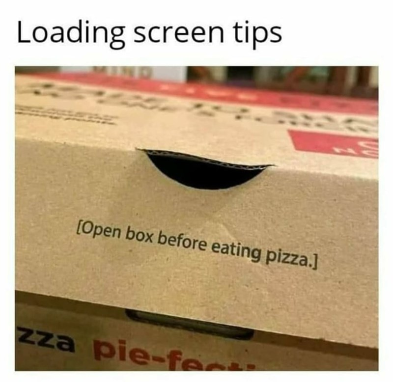 Wood - Loading screen tips [Open box before eating pizza.] zza pie-fe