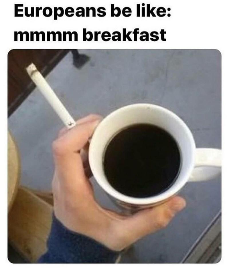 Tableware - Europeans be like: mmmm breakfast