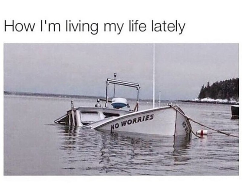 Water - How l'm living my life lately NO WORRIES