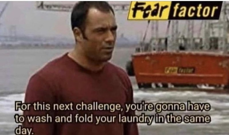 Font - Fear factor ster For this next challenge, you're gonna have to wash and fold your laundry in the same day.