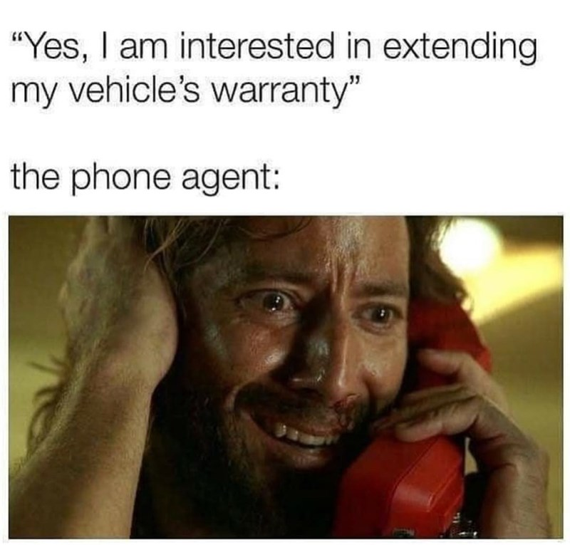 "Forehead - ""Yes, I am interested in extending my vehicle's warranty"" the phone agent:"