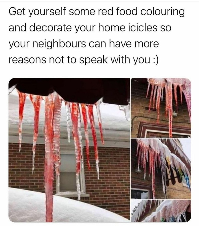 Product - Get yourself some red food colouring and decorate your home icicles so your neighbours can have more reasons not to speak with you :)