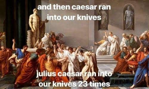 Temple - and then caesar ran into our knives julius caesarran into our knivés 23 times