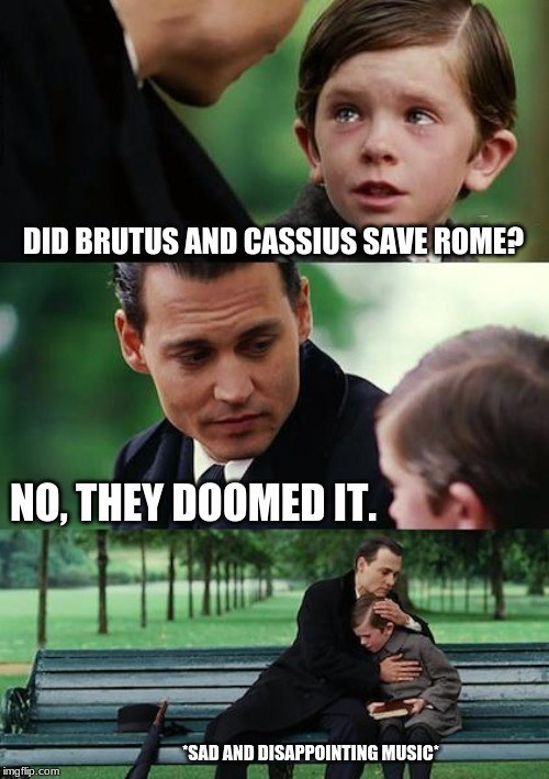 """Facial expression - DID BRUTUS AND CASSIUS SAVE ROME? NO, THEY DOOMED IT. SAD AND DISAPPOINTING MUSIC"""" imgflip.com"""
