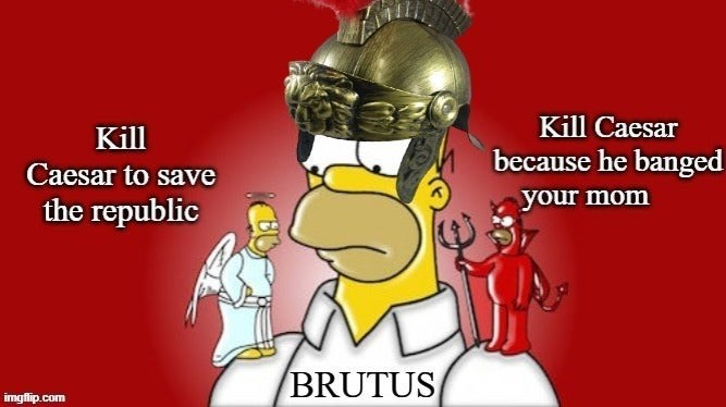 Gesture - Kill Kill Caesar because he banged Caesar to save your mom the republic BRUTUS imgflip.com