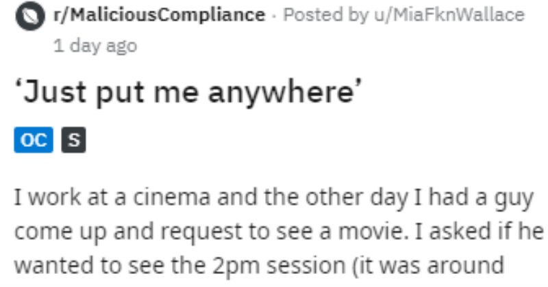 Movie theater employee gives rude customer horrible seat.