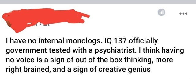 Rectangle - ... I have no internal monologs. IQ 137 officially government tested with a psychiatrist. I think having no voice is a sign of out of the box thinking, more right brained, and a sign of creative genius