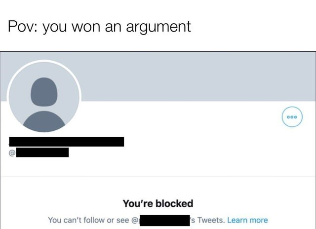 Funny memes, dank memes, twitter, twitter arguments | Pov: you won an argument You're blocked 000 You can't follow or see @ s Tweets. Learn more