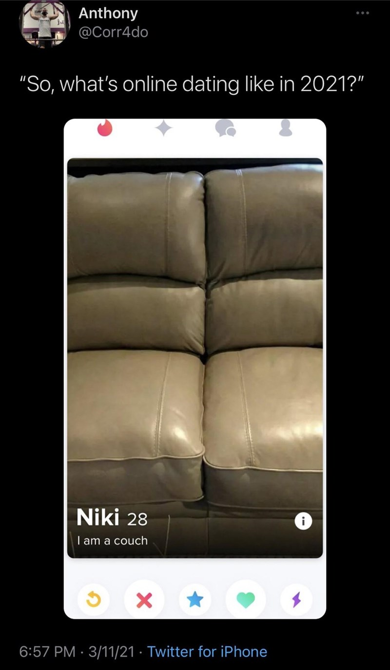 """Rectangle - Anthony @Corr4do """"So, what's online dating like in 2021?"""" Niki 28 I am a couch 6:57 PM · 3/11/21 · Twitter for iPhone"""