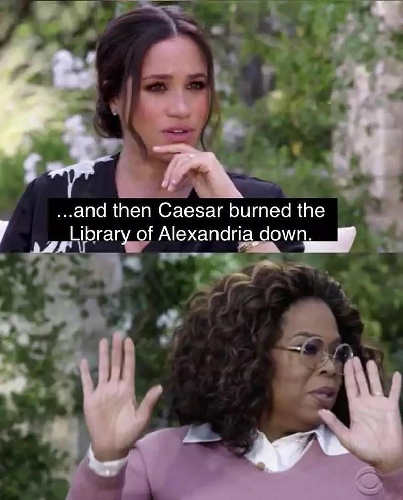 Face - ...and then Caesar burned the Library of Alexandria down.