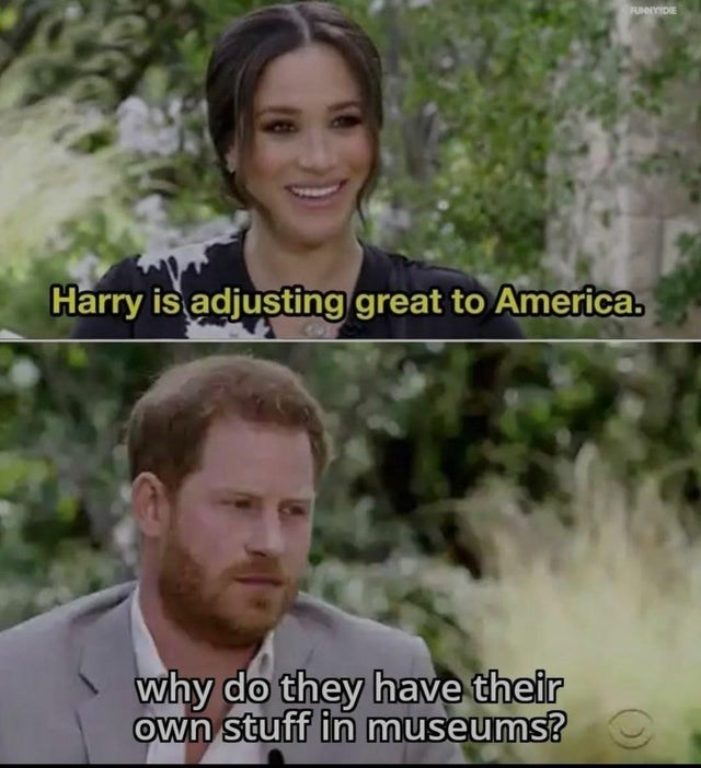 Funny meme about Prince Harry and Meghan Markle interview with Oprah, Harry is adjusting great to America, why do they have their own stuff in museums