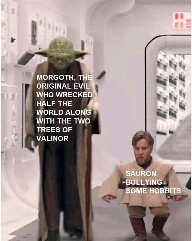 Shoulder - MORGOTH, THE ORIGINAL EVIL WHO WRECKED HALF THE WORLD ALONG WITH THE TWO TREES OF VALINOR SAURON BULLYING SOME HOBBITS