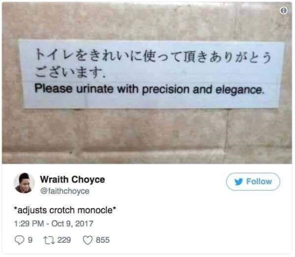 Rectangle - トイレをきれいに使って頂きありがとう ございます。 Please urinate with precision and elegance. Wraith Choyce @faithchoyce Follow *adjusts crotch monocle* 1:29 PM - Oct 9, 2017 O9 t1 229 855