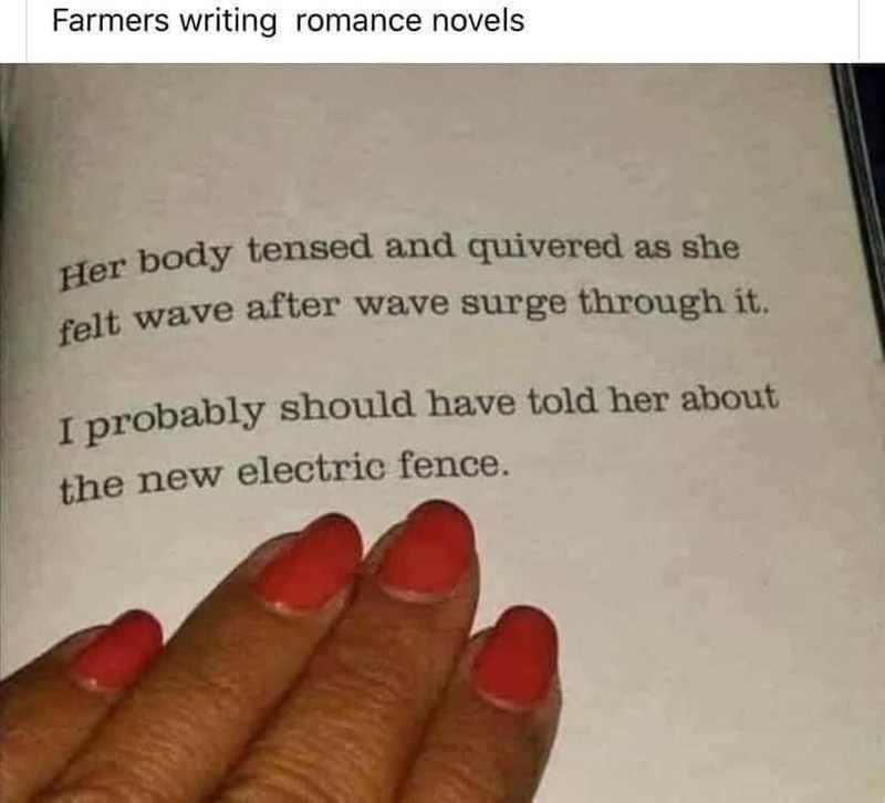 Gesture - Farmers writing romance novels Her body tensed and quivered as she felt wave after wave surge through it. I probably should have told her about the new electric fence.