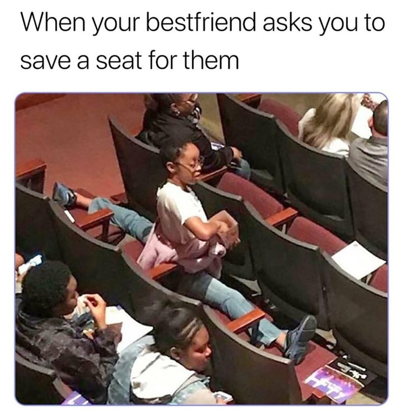 Product - When your bestfriend asks you to save a seat for them