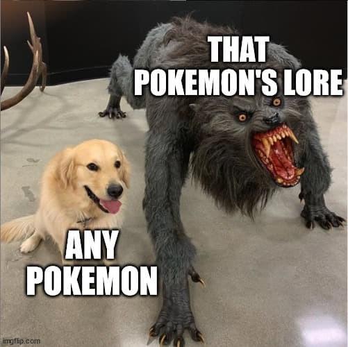 Dog - THAT POKEMON'S LORE ANY РОКЕМON imgflip.com