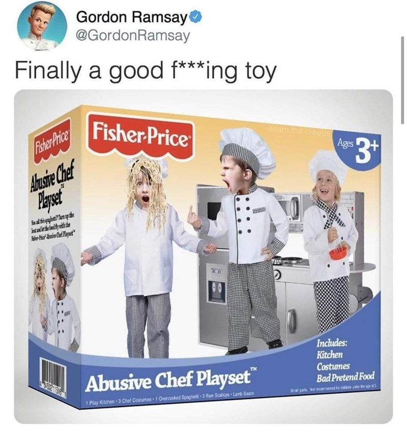 """Product - Gordon Ramsayo @GordonRamsay Finally a good f***ing toy Fisher Price edam the creator Foher Price Ages 3+ Ahusie Chef Ital tispplet? Tun op the Includes: Kitchen Costumes Bad Pretend Food Abusive Chef Playset"""" TM Sral parte t eneroed or chedr te aS 1 Play Kilchen 3 Chet Costumes 1 Overcooked Spaghetti 3 Raw Scaliops · Lanb Sauce"""
